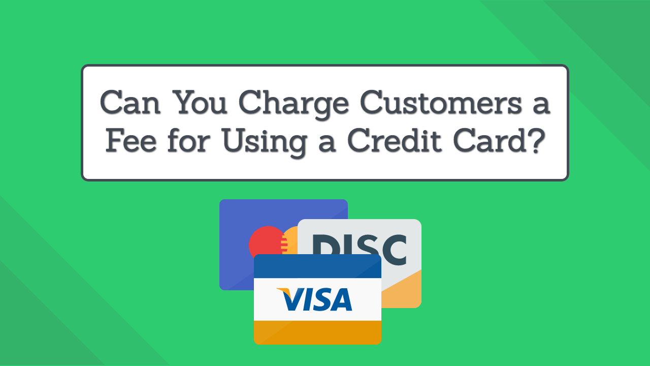 can you charge customers a fee for using a credit card as of 2018 - Credit Card Fees For Businesses